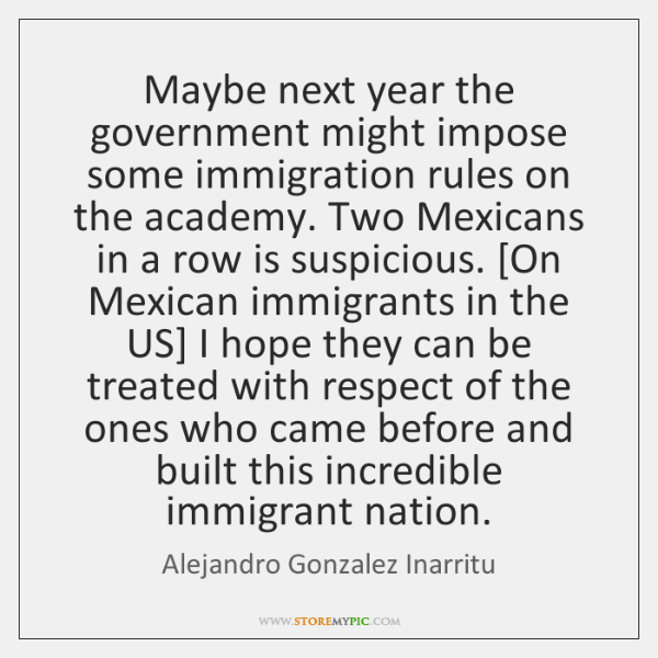 Maybe next year the government might impose some immigration rules on the ...