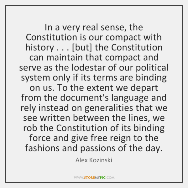 In a very real sense, the Constitution is our compact with history . . . [...