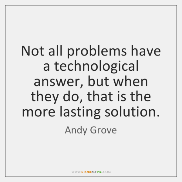 Not all problems have a technological answer, but when they do, that ...