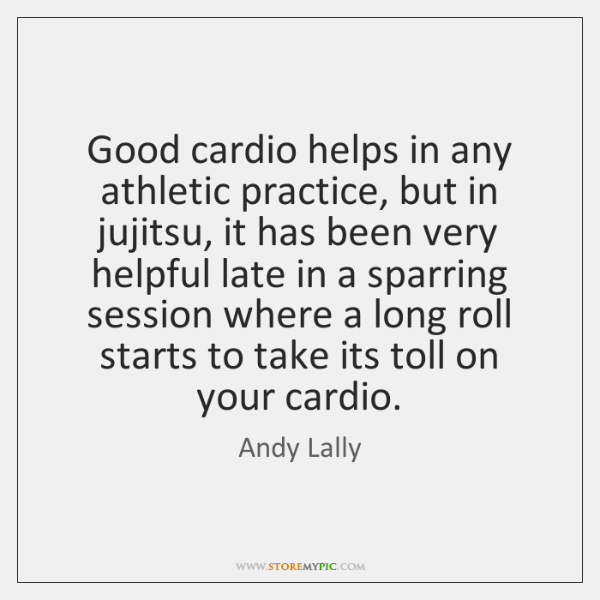 Good cardio helps in any athletic practice, but in jujitsu, it has ...