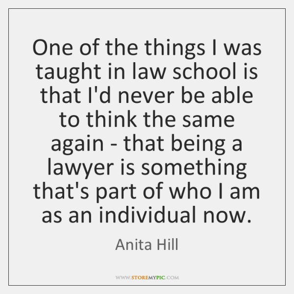 One of the things I was taught in law school is that ...
