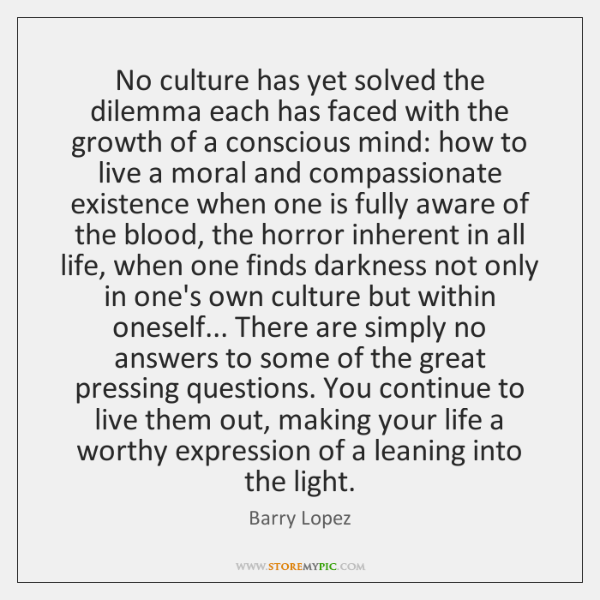 No culture has yet solved the dilemma each has faced with the ...