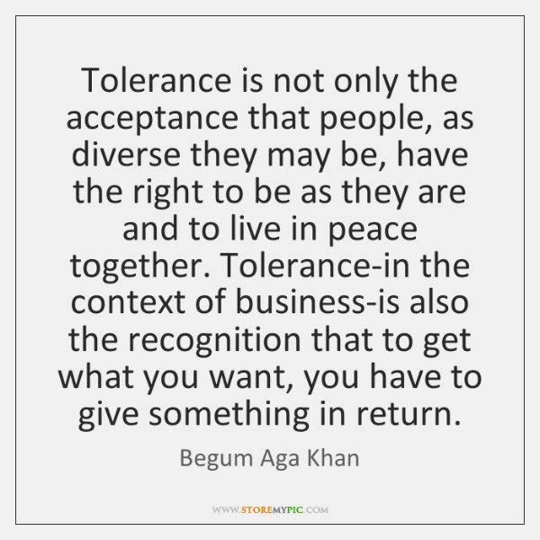 Tolerance is not only the acceptance that people, as diverse they may ...