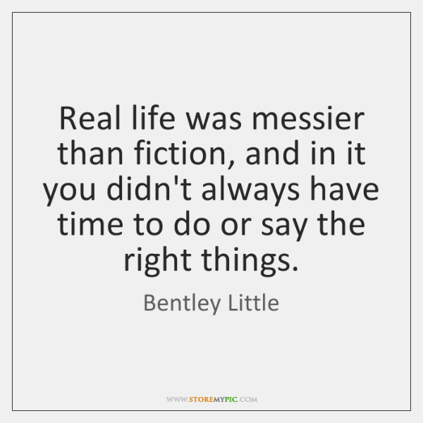 Real life was messier than fiction, and in it you didn't always ...