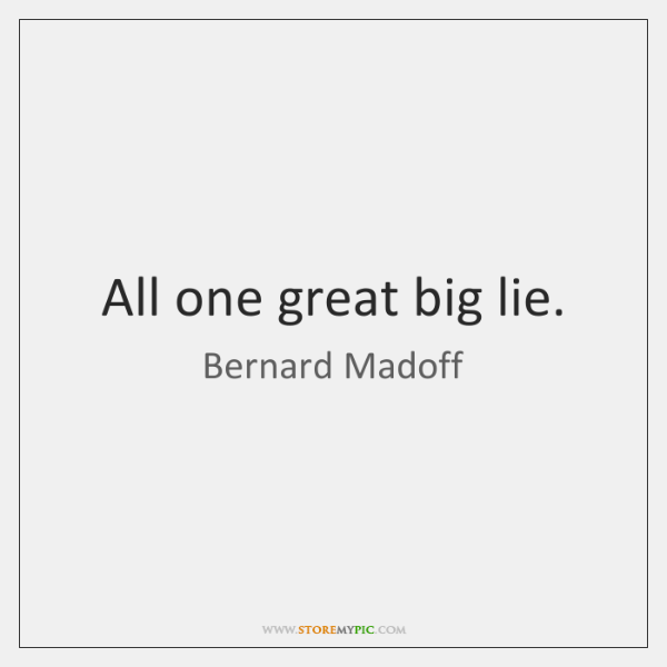 All one great big lie.