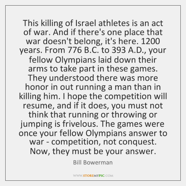 This killing of Israel athletes is an act of war. And if ...