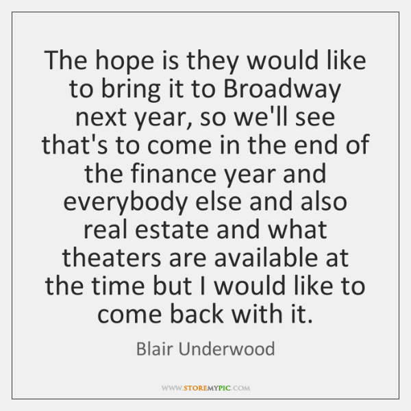 The hope is they would like to bring it to Broadway next ...