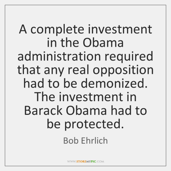 A complete investment in the Obama administration required that any real opposition ...