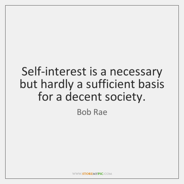 Self-interest is a necessary but hardly a sufficient basis for a decent ...