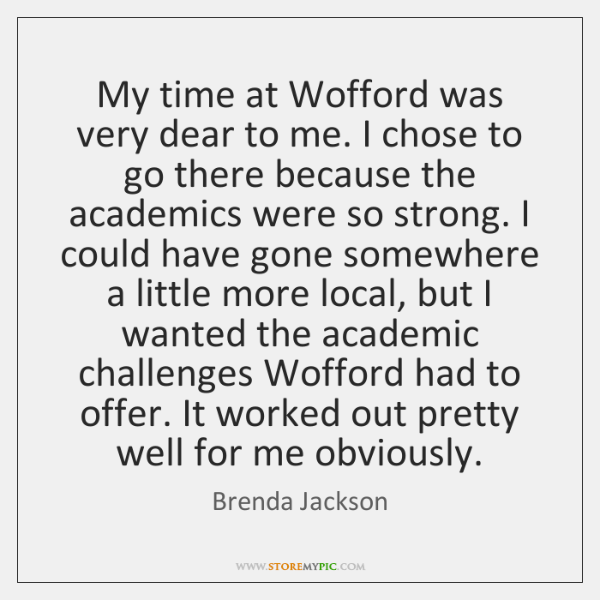My time at Wofford was very dear to me. I chose to ...