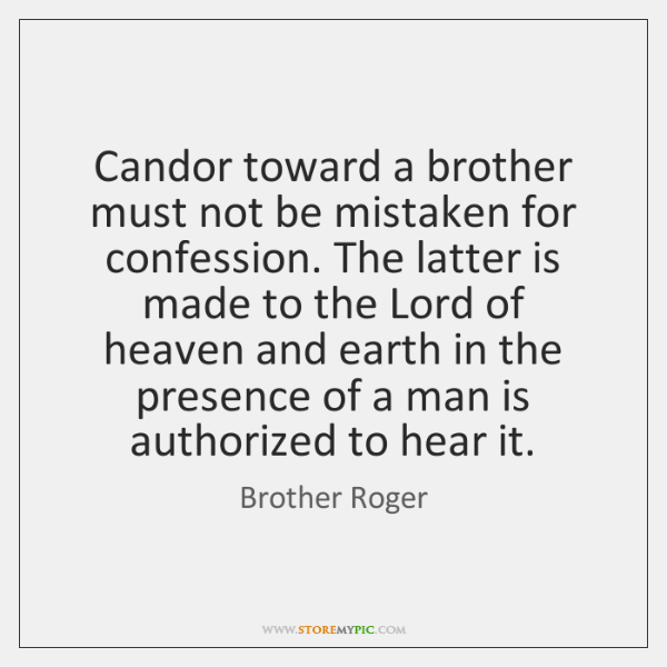 Candor toward a brother must not be mistaken for confession. The latter ...