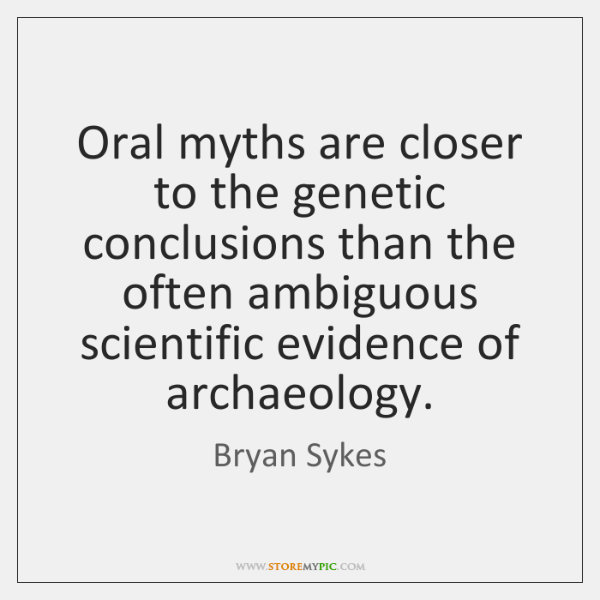 Oral myths are closer to the genetic conclusions than the often ambiguous ...