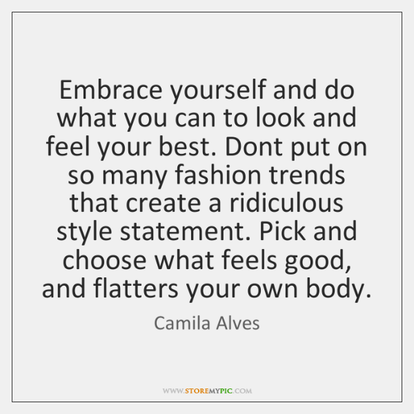 Embrace yourself and do what you can to look and feel your ...