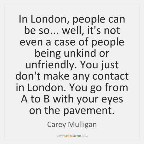 In London, people can be so... well, it's not even a case ...