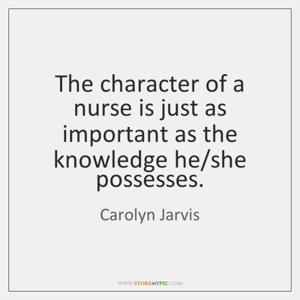 The character of a nurse is just as important as the knowledge ...