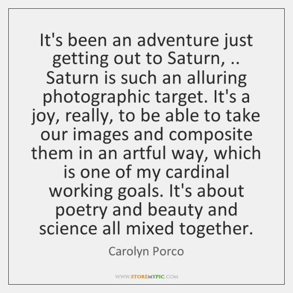 It's been an adventure just getting out to Saturn, .. Saturn is such ...