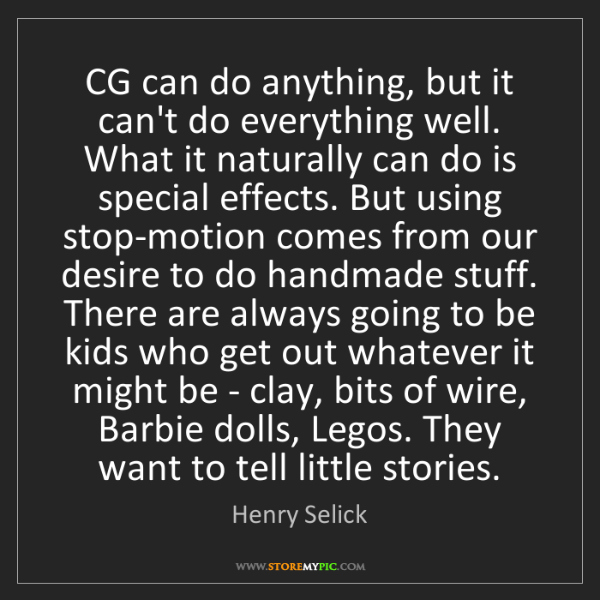 Henry Selick: CG can do anything, but it can't do everything well....