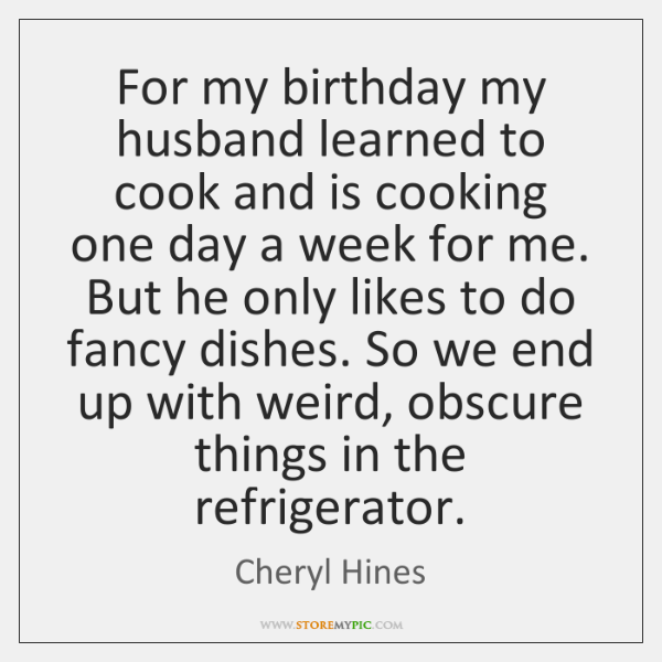 For my birthday my husband learned to cook and is cooking one ...