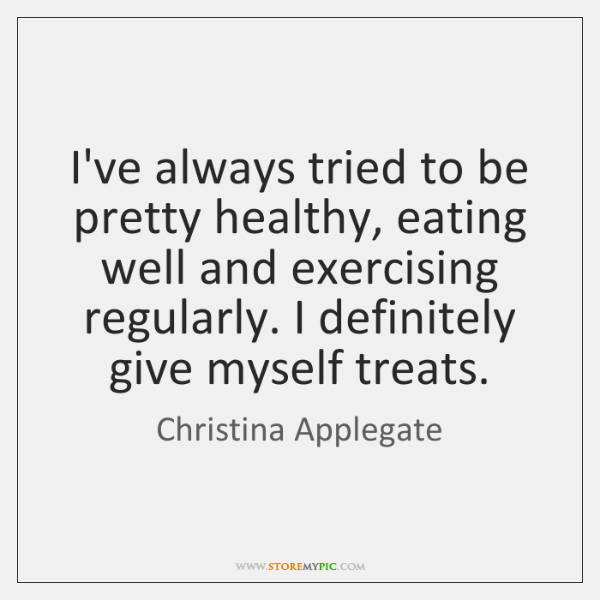 I've always tried to be pretty healthy, eating well and exercising regularly. ...