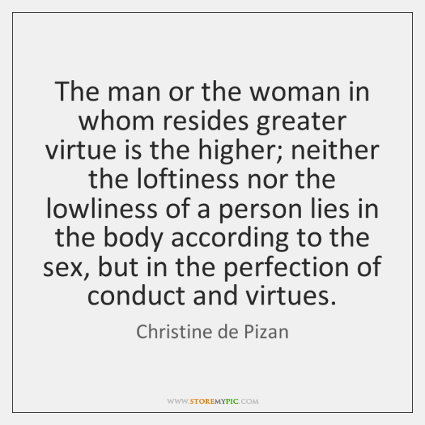 The man or the woman in whom resides greater virtue is the ...