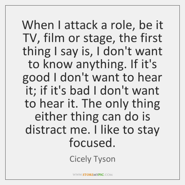 When I attack a role, be it TV, film or stage, the ...