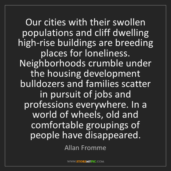 Allan Fromme: Our cities with their swollen populations and cliff dwelling...