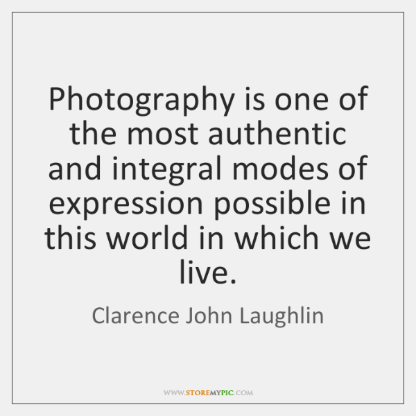 Photography is one of the most authentic and integral modes of expression ...