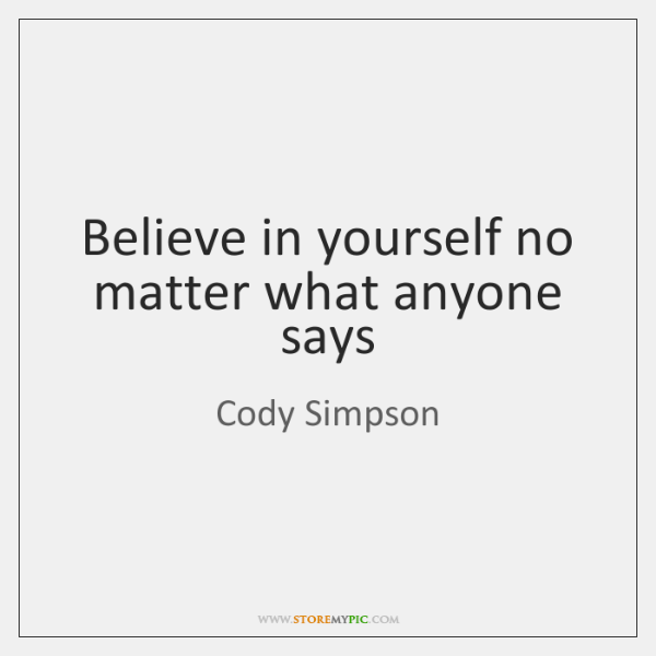 Believe in yourself no matter what anyone says