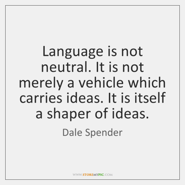 Language is not neutral. It is not merely a vehicle which carries ...