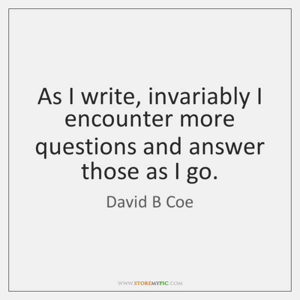 As I write, invariably I encounter more questions and answer those as ...