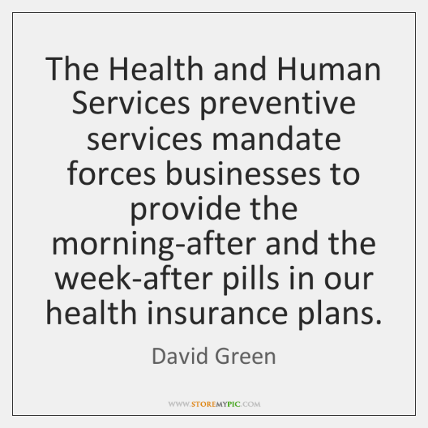 The Health and Human Services preventive services mandate forces businesses to provide ...
