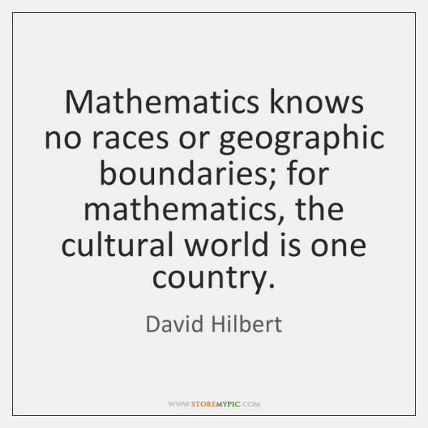 Mathematics knows no races or geographic boundaries; for mathematics, the cultural world ...