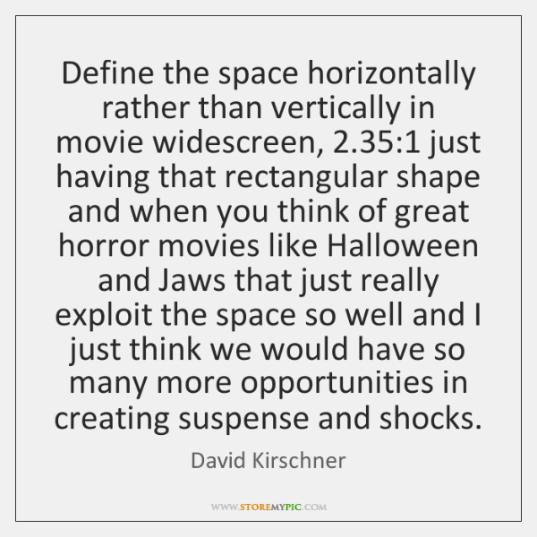 Define the space horizontally rather than vertically in movie widescreen, 2.35:1 just having ...