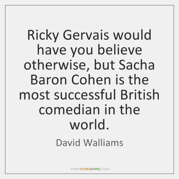 Ricky Gervais would have you believe otherwise, but Sacha Baron Cohen is ...