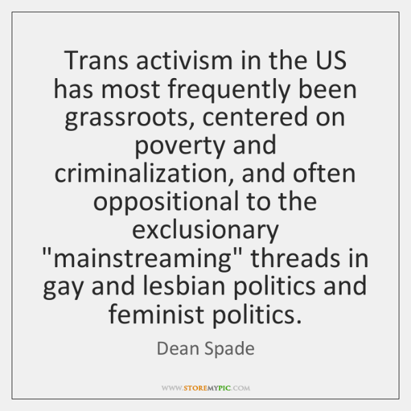 Trans activism in the US has most frequently been grassroots, centered on ...