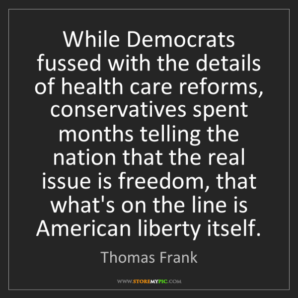 Thomas Frank: While Democrats fussed with the details of health care...
