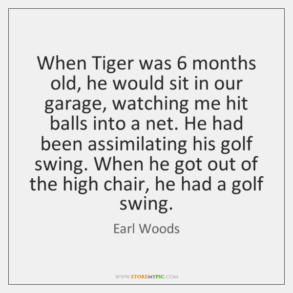 When Tiger was 6 months old, he would sit in our garage, watching ...