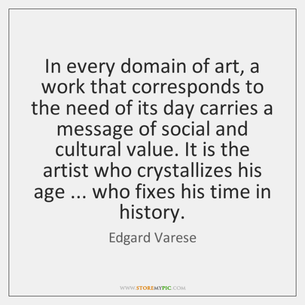 In every domain of art, a work that corresponds to the need ...