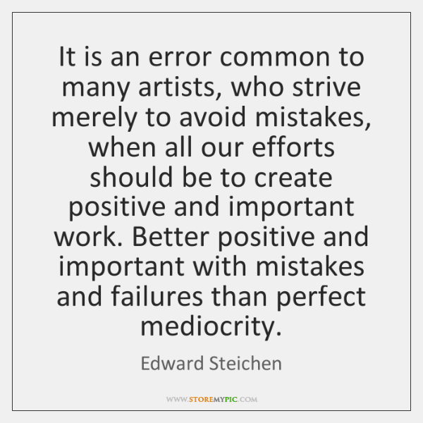 It is an error common to many artists, who strive merely to ...