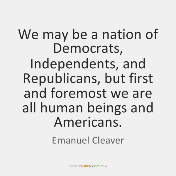 We may be a nation of Democrats, Independents, and Republicans, but first ...