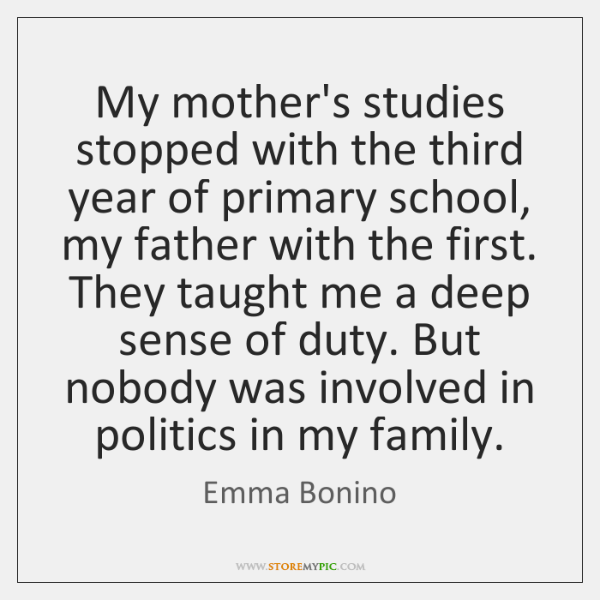 My mother's studies stopped with the third year of primary school, my ...