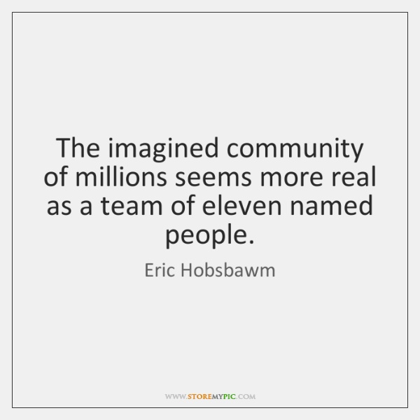 The imagined community of millions seems more real as a team of ...