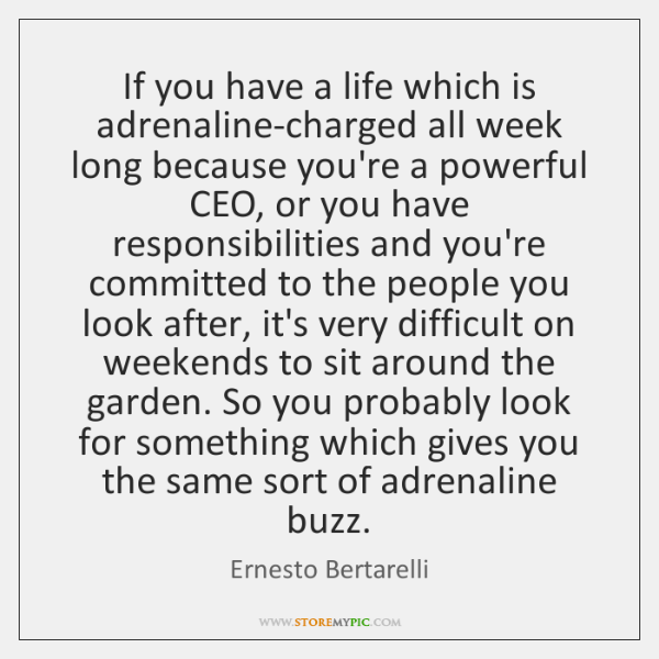 If you have a life which is adrenaline-charged all week long because ...