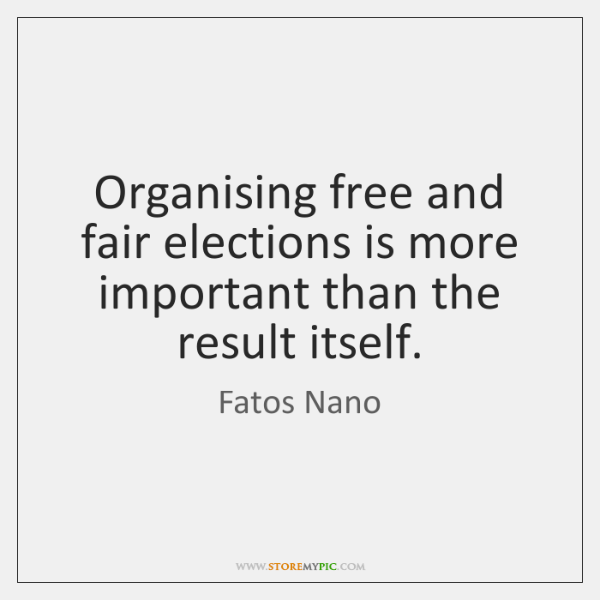 Organising free and fair elections is more important than the result itself.