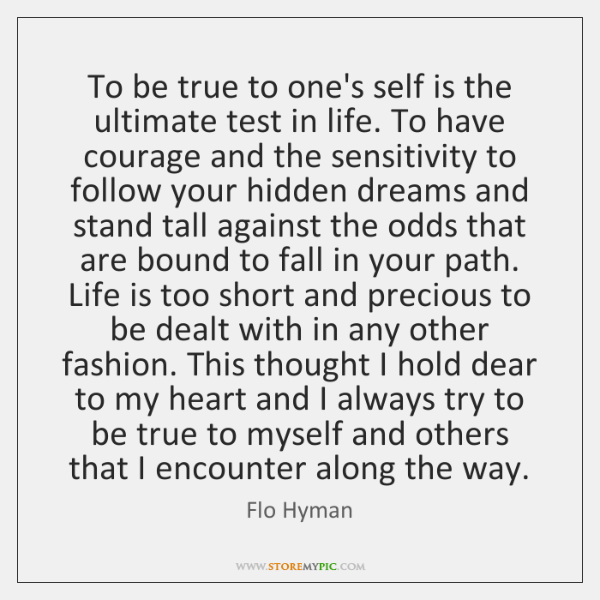 To be true to one's self is the ultimate test in life. ...