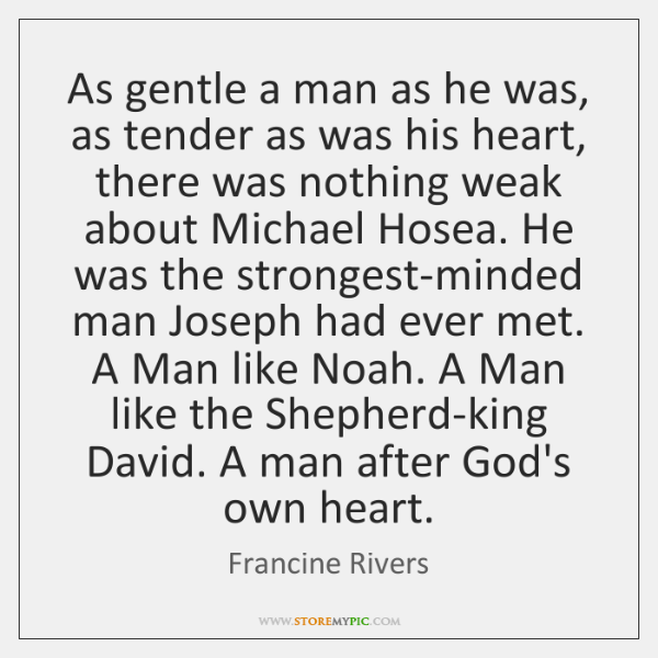 As gentle a man as he was, as tender as was his ...