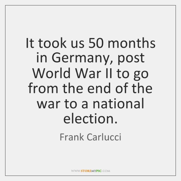 It took us 50 months in Germany, post World War II to go ...