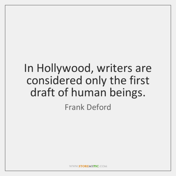 In Hollywood, writers are considered only the first draft of human beings.