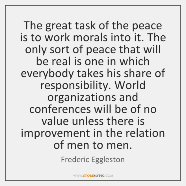The great task of the peace is to work morals into it. ...