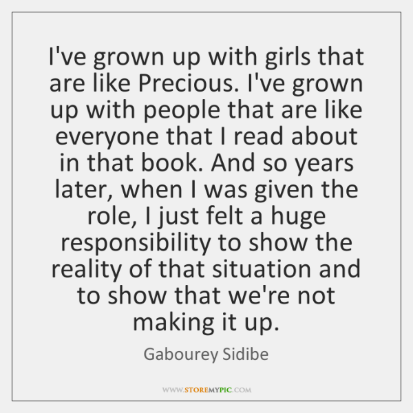 I've grown up with girls that are like Precious. I've grown up ...
